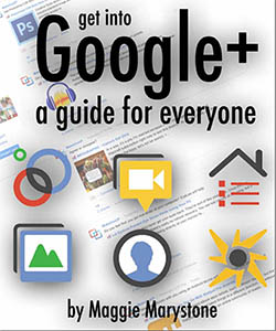 Google Plus - A Guide for Everyone by Maggie Marystone